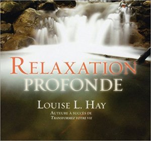 relaxation profonde louise hay